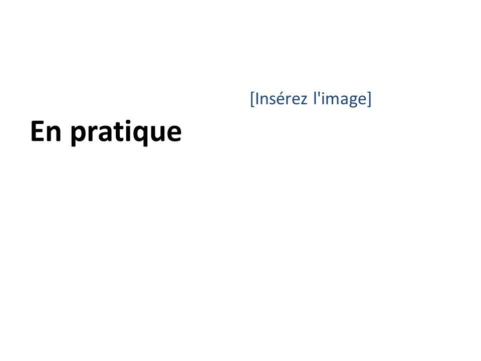 [Insérez l image] En pratique